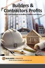 BUILDERS AND CONTRACTORS PROFITS - YOUR 5 SIMPLE STAGES TO BUILDING FREEDOM AND LIFESTYLE