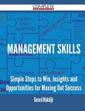 Management Skills - Simple Steps to Win, Insights and Opportunities for Maxing Out Success
