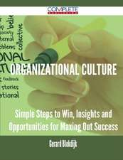 Organizational Culture - Simple Steps to Win, Insights and Opportunities for Maxing Out Success