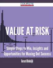 Value at Risk - Simple Steps to Win, Insights and Opportunities for Maxing Out Success