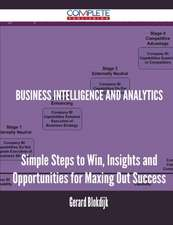 Business Intelligence and Analytics - Simple Steps to Win, Insights and Opportunities for Maxing Out Success