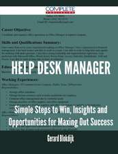 Help Desk Manager - Simple Steps to Win, Insights and Opportunities for Maxing Out Success