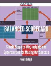 Balanced Scorecard - Simple Steps to Win, Insights and Opportunities for Maxing Out Success