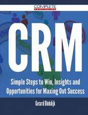 Crm - Simple Steps to Win, Insights and Opportunities for Maxing Out Success