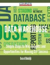 Data Warehouse - Simple Steps to Win, Insights and Opportunities for Maxing Out Success