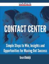 Contact Center - Simple Steps to Win, Insights and Opportunities for Maxing Out Success