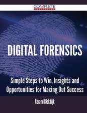 Digital Forensics - Simple Steps to Win, Insights and Opportunities for Maxing Out Success