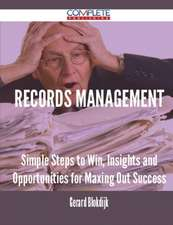 Records Management - Simple Steps to Win, Insights and Opportunities for Maxing Out Success