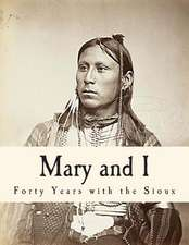 Mary and I - Forty Years with the Sioux
