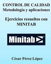 Control de Calidad. Metodologia y Aplicaciones. Ejercicios Resueltos Con Minitab