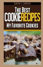 The Best Cookie Recipes:  My Favorite Cookies