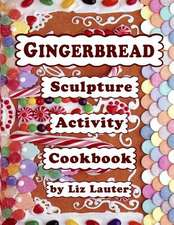 Gingerbread Sculpture Activity Cookbook