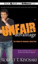 Unfair Advantage:  What Schools Will Never Teach You about Money