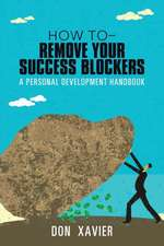 how to - Remove Your Success Blockers