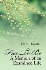 Free to Be - A Memoir of an Examined Life