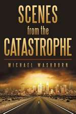 Scenes from the Catastrophe