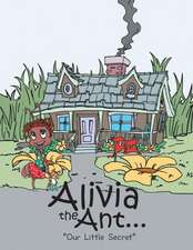 Alivia the Ant...: Our Little Secret