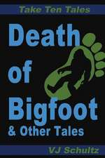 Death of Bigfoot & Other Tales