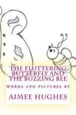 The Fluttering Butterfly and the Buzzing Bee