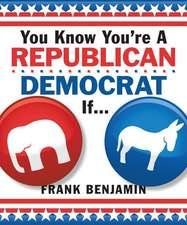 You Know You're a Republican/Democrat If . . .