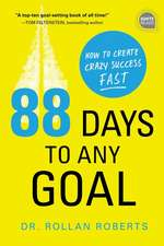 88 Days to Any Goal: How to Create Crazy Success - Fast