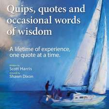 Quips, Quotes and Occasional Words of Wisdom