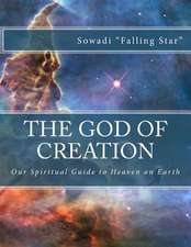 The God of Creation:  Our Spiritual Guide to Heaven on Earth