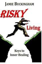 Risky Living:  Keys to Inner Healing