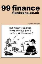 99 Finance Flantoons.Co.UK:  99 Great and Funny Cartoons about Finance.