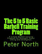 The 5 to 5 Basic Barbell Training Program