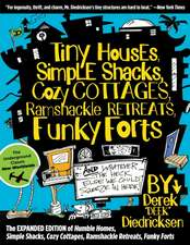 Tiny Houses, Simple Shacks, Cozy Cottages, Ramshackle Retreats, Funky Forts