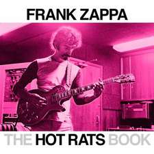 The Hot Rats Book: A Fifty-Year Retrospective of Frank Zappa's Hot Rats