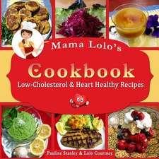 Mama Lolo's Cookbook - Low-Cholesterol & Heart Healthy Recipes