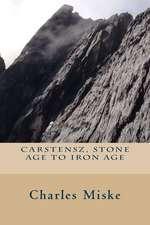 Carstensz, Stone Age to Iron Age