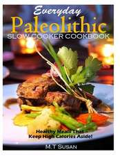Everyday Paleolithic Slow Cooker Cookbook