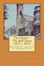 The Visitor - The Bell Tower 1873 - 1875