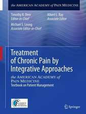 Treatment of Chronic Pain by Integrative Approaches: the AMERICAN ACADEMY of PAIN MEDICINE Textbook on Patient Management