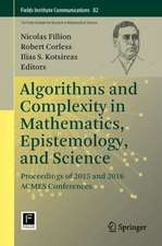 Algorithms and Complexity in Mathematics, Epistemology, and Science: Proceedings of 2015 and 2016 ACMES Conferences