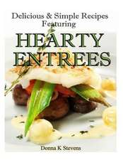 Delicious & Simple Recipes Featuring Hearty Entrees