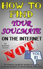 How to Find Your Soulmate on the Internet - Not!