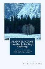 Flannel John's Cookbooks for Guys Anthology