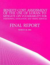 Benefit-Cost Assessment of the Use of Loran to Mitigate GPS Vulnerability for Positioning, Navigation, and Timing Services