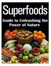 Superfoods Guide to Unleashing the Power of Nature