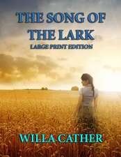 The Song of the Lark - Large Print Edition