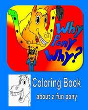 Why Pony Why Coloring Book
