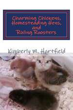 Charming Chickens, Homesteading Hens, and Ruling Roosters
