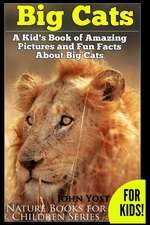 Big Cats! a Kid's Book of Amazing Pictures and Fun Facts about Big Cats
