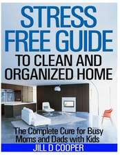 Stress Free Guide to Clean and Organized Home
