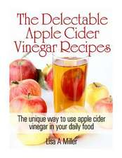 The Delectable Apple Cider Vinegar Recipes