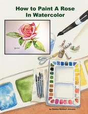 How to Paint a Rose in Watercolor